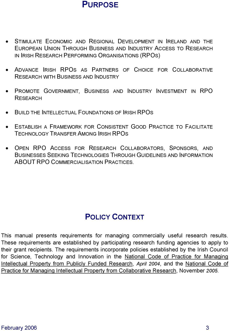 ESTABLISH A FRAMEWORK FOR CONSISTENT GOOD PRACTICE TO FACILITATE TECHNOLOGY TRANSFERAMONG IRISH RPOS OPEN RPO ACCESS FOR RESEARCH COLLABORATORS, SPONSORS, AND BUSINESSESSEEKING TECHNOLOGIESTHROUGH