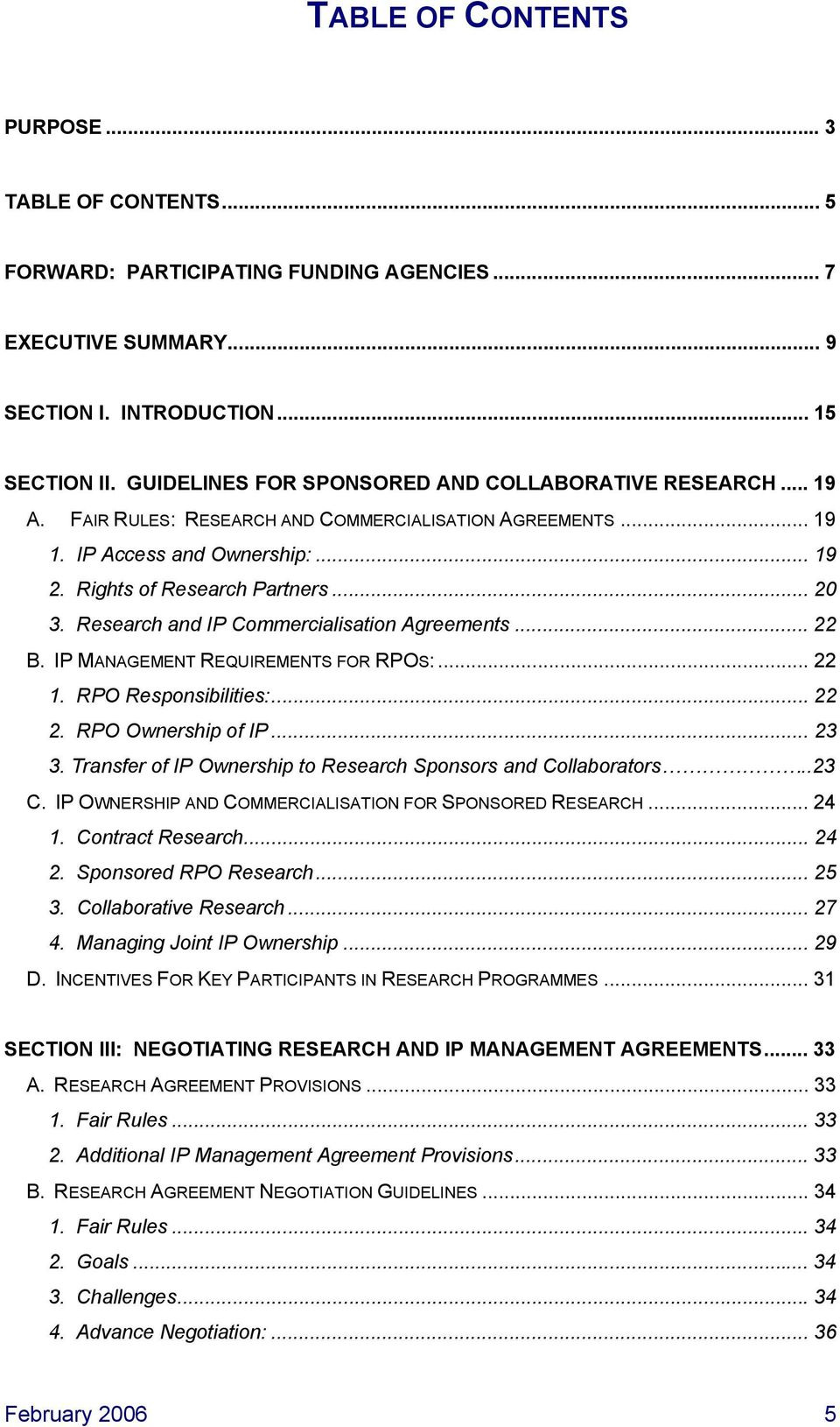 Research and IP Commercialisation Agreements... 22 B. IP MANAGEMENT REQUIREMENTS FOR RPOS:... 22 1. RPO Responsibilities:... 22 2. RPO Ownership of IP... 23 3.