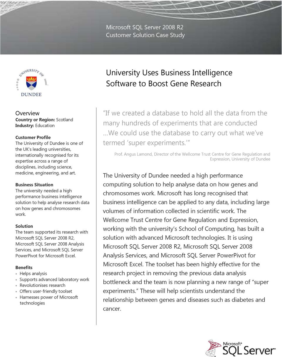 Business Situation The university needed a high performance business intelligence solution to help analyse research data on how genes and chromosomes work.