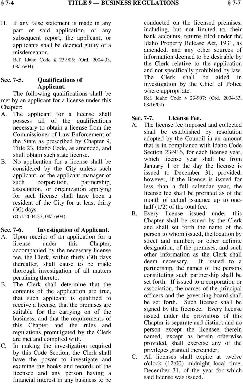 The applicant for a license shall possess all of the qualifications necessary to obtain a license from the Commissioner of Law Enforcement of the State as prescribed by Chapter 9, Title 23, Idaho