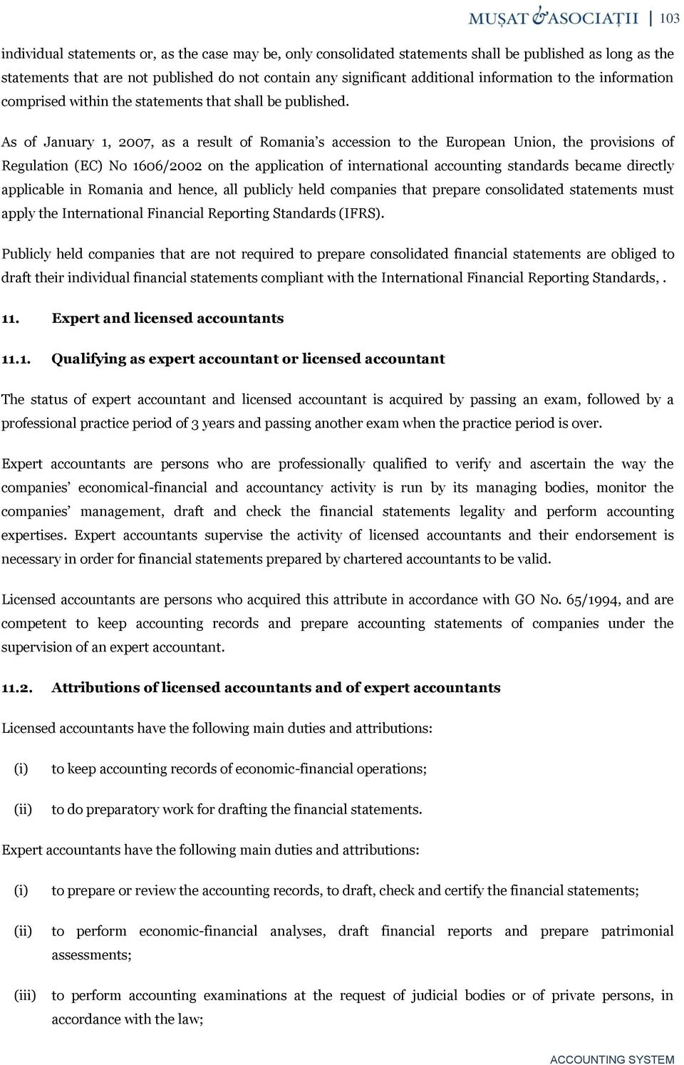 As of January 1, 2007, as a result of Romania s accession to the European Union, the provisions of Regulation (EC) No 1606/2002 on the application of international accounting standards became