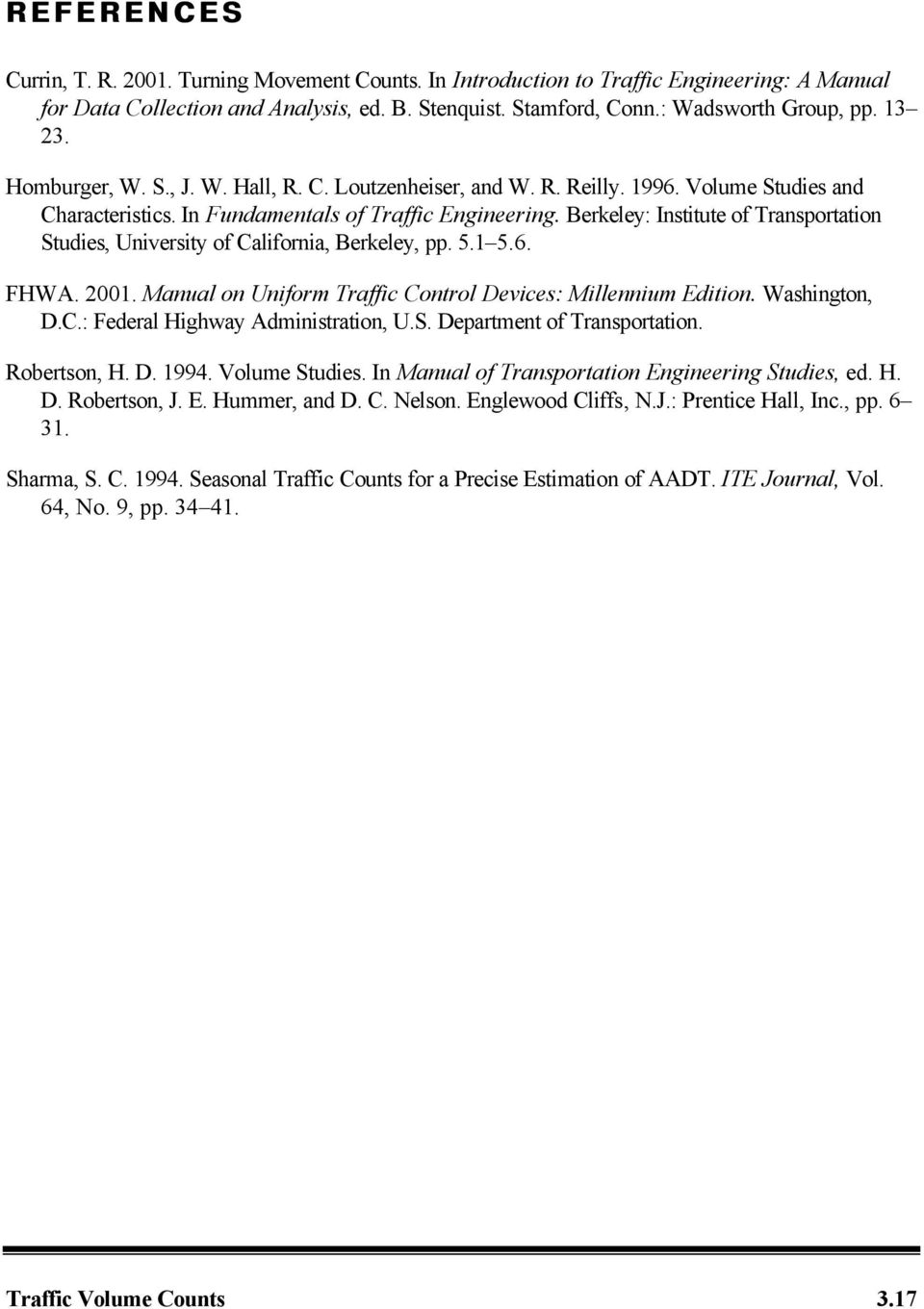 Berkeley: Institute of Transportation Studies, University of California, Berkeley, pp. 5.1 5.6. FHWA. 2001. Manual on Uniform Traffic Control Devices: Millennium Edition. Washington, D.C.: Federal Highway Administration, U.