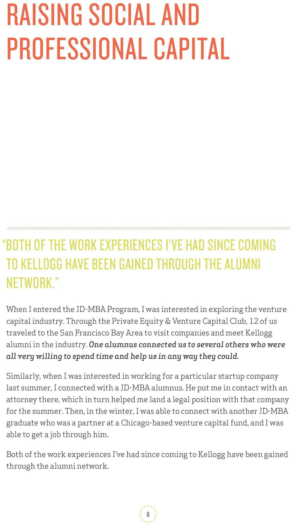 Through the Private Equity & Venture Capital Club, 12 of us traveled to the San Francisco Bay Area to visit companies and meet Kellogg alumni in the industry.