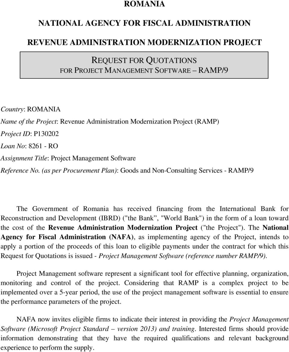 "(as per Procurement Plan): Goods and Non-Consulting Services - RAMP/9 The Government of Romania has received financing from the International Bank for Reconstruction and Development (IBRD) (""the"