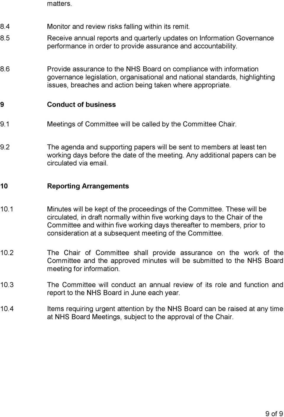 appropriate. 9 Conduct of business 9.1 Meetings of Committee will be called by the Committee Chair. 9.2 The agenda and supporting papers will be sent to members at least ten working days before the date of the meeting.