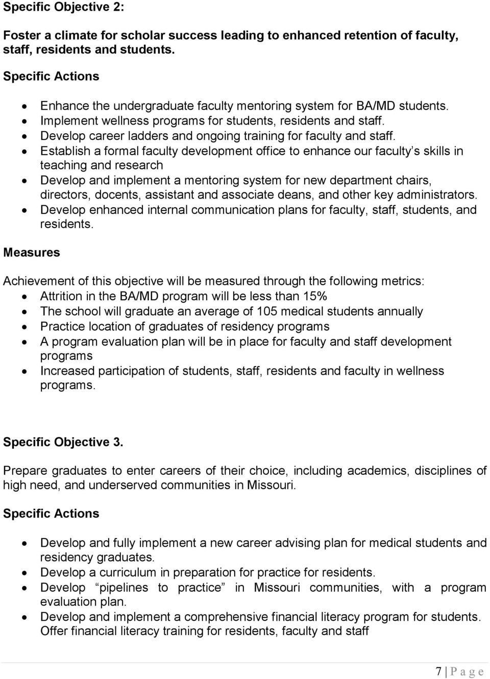 Establish a formal faculty development office to enhance our faculty s skills in teaching and research Develop and implement a mentoring system for new department chairs, directors, docents,