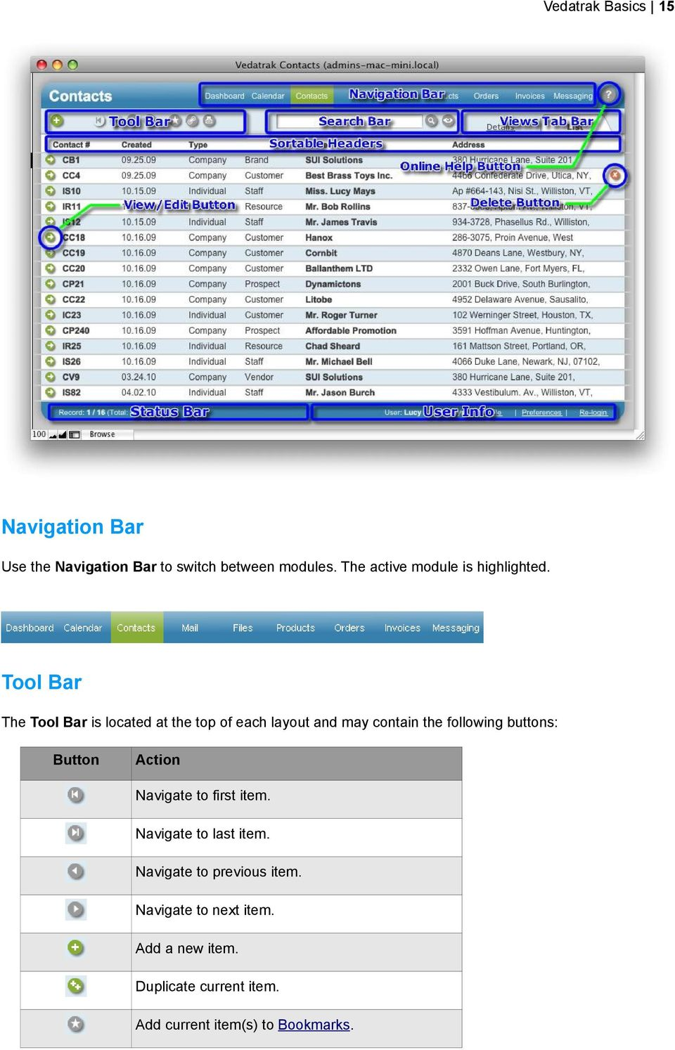 Tool Bar The Tool Bar is located at the top of each layout and may contain the following buttons:
