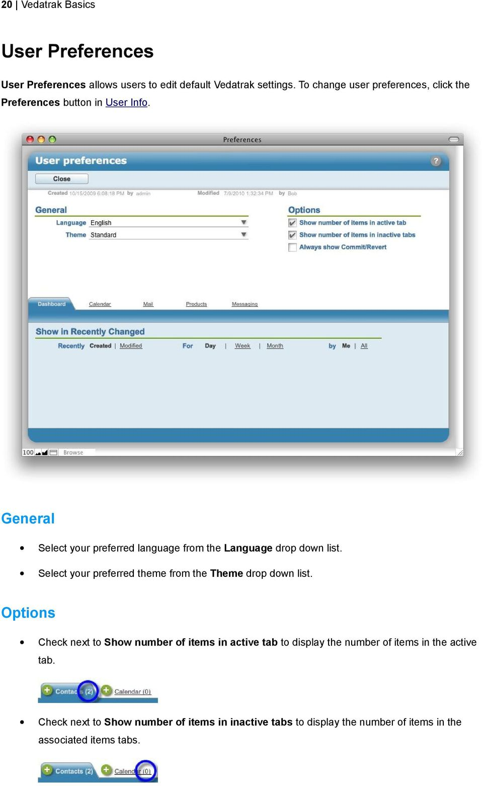 General Select your preferred language from the Language drop down list. Select your preferred theme from the Theme drop down list.