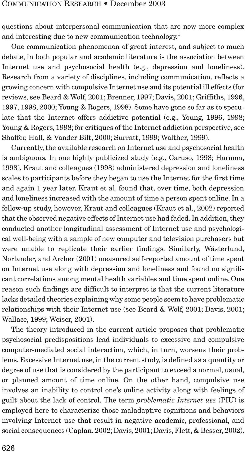 Research from a variety of disciplines, including communication, reflects a growing concern with compulsive Internet use and its potential ill effects (for reviews, see Beard & Wolf, 2001; Brenner,