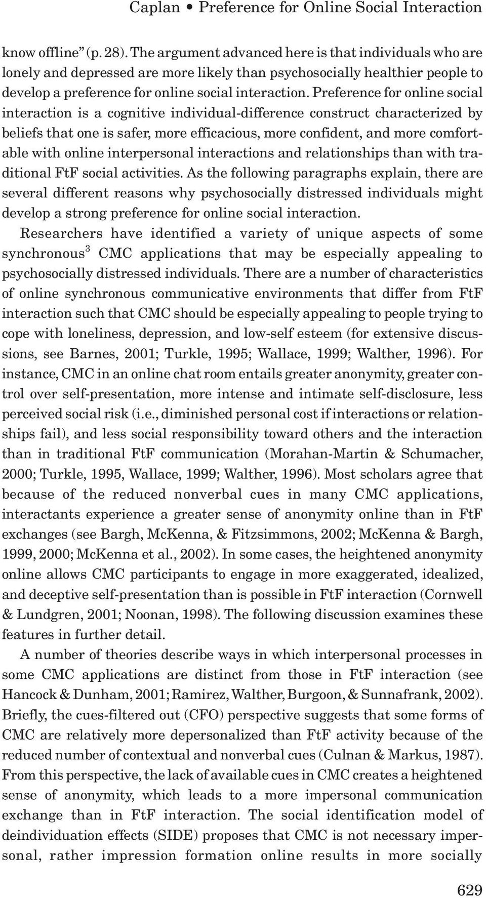 Preference for online social interaction is a cognitive individual-difference construct characterized by beliefs that one is safer, more efficacious, more confident, and more comfortable with online