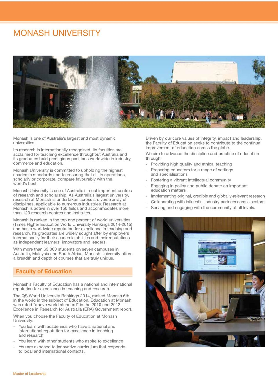 education. Monash University is committed to upholding the highest academic standards and to ensuring that all its operations, scholarly or corporate, compare favourably with the world s best.
