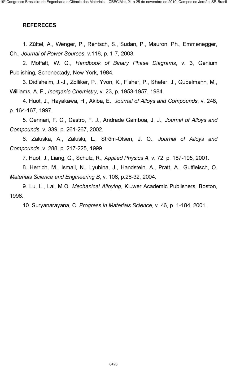 4. Huot, J., Hayakawa, H., Akiba, E., Journal of Alloys and Compounds, v. 248, p. 164-167, 1997. 5. Gennari, F. C., Castro, F. J., Andrade Gamboa, J. J., Journal of Alloys and Compounds, v. 339, p.