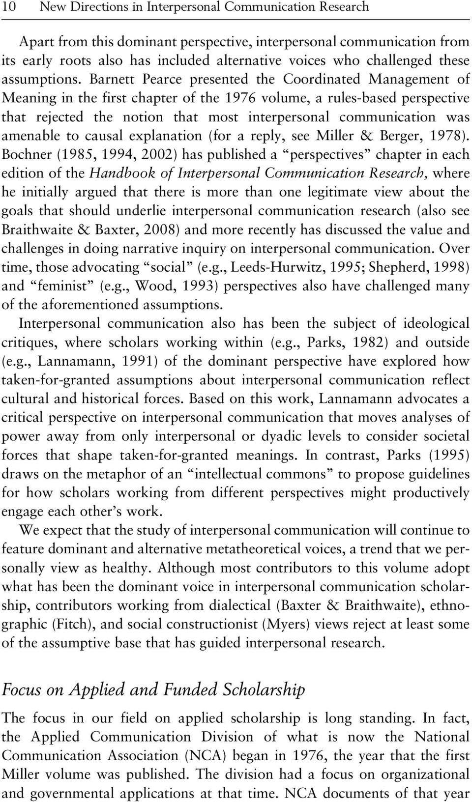 Barnett Pearce presented the Coordinated Management of Meaning in the first chapter of the 1976 volume, a rules-based perspective that rejected the notion that most interpersonal communication was