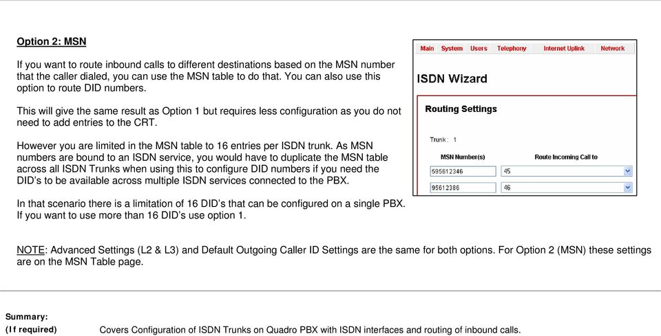However you are limited in the MSN table to 16 entries per ISDN trunk.