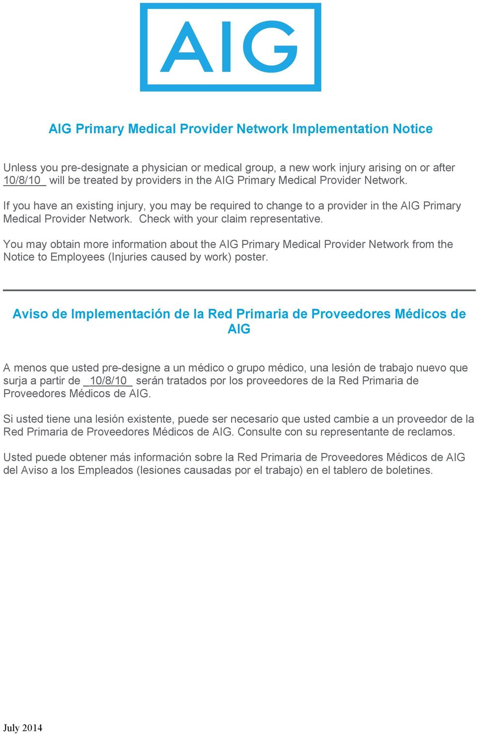 You may obtain more information about the AIG Primary Medical Provider Network from the Notice to Employees (Injuries caused by work) poster.