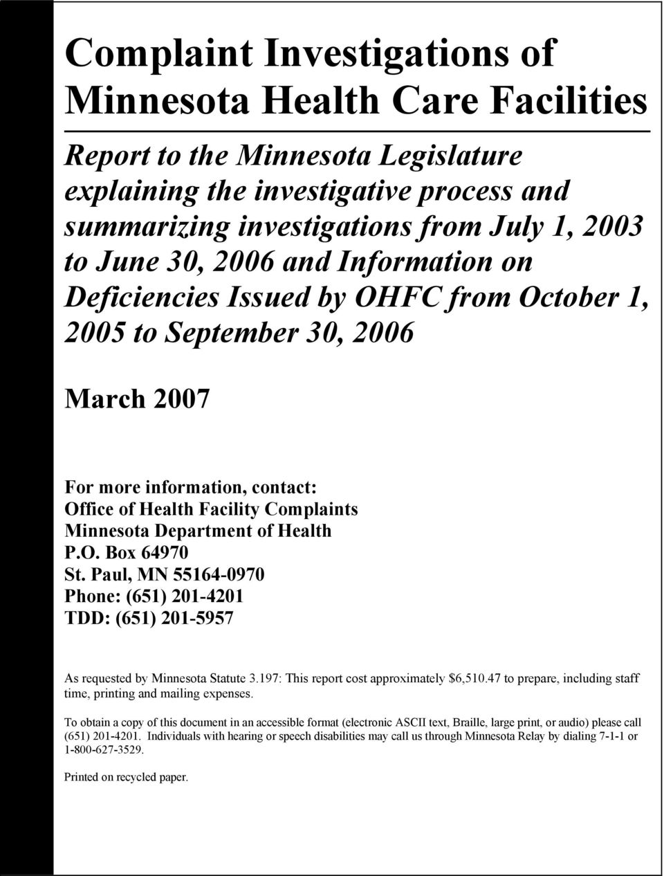 P.O. Box 64970 St. Paul, MN 55164-0970 Phone: (651) 201-4201 TDD: (651) 201-5957 As requested by Minnesota Statute 3.197: This report cost approximately $6,510.