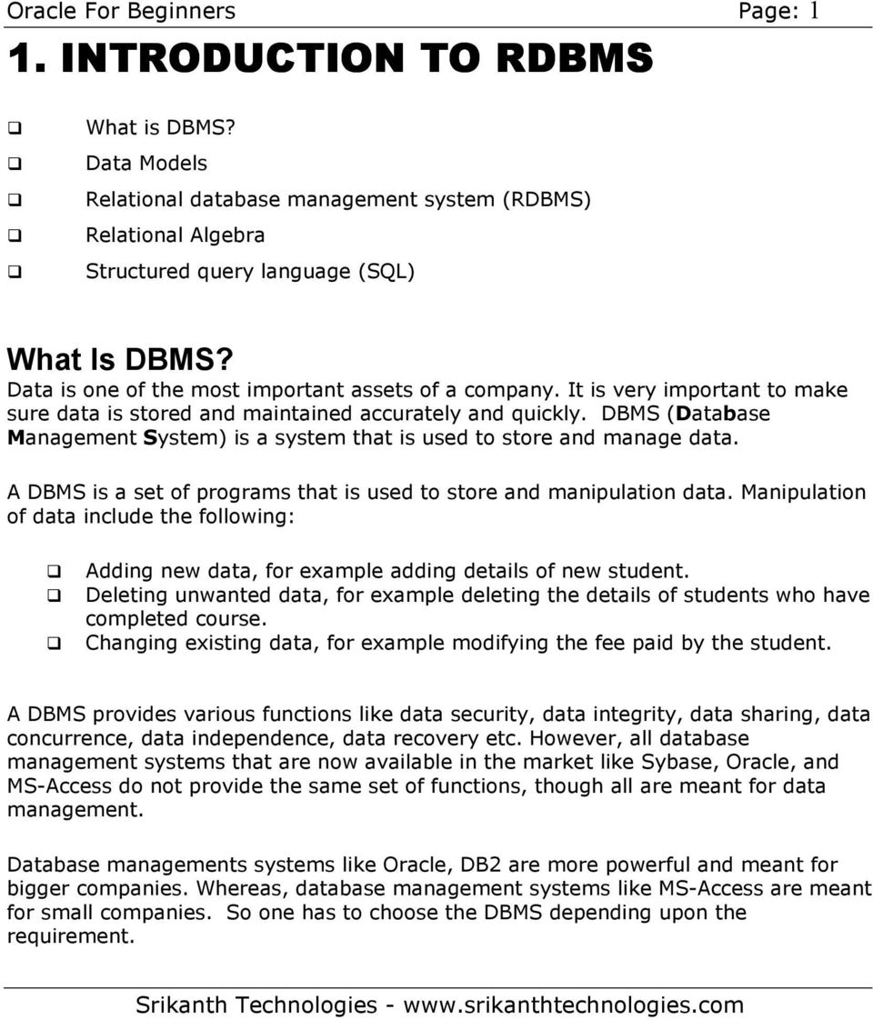 DBMS (Database Management System) is a system that is used to store and manage data. A DBMS is a set of programs that is used to store and manipulation data.
