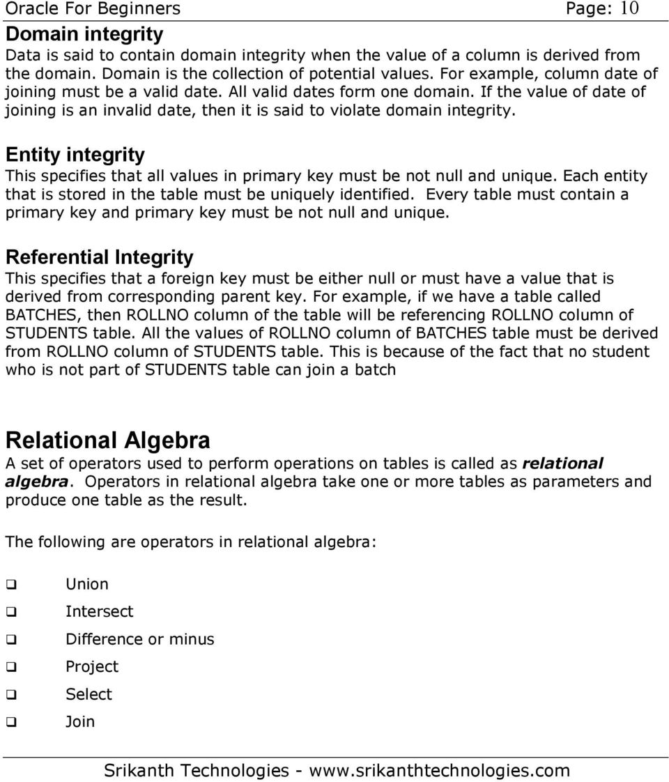 Entity integrity This specifies that all values in primary key must be not null and unique. Each entity that is stored in the table must be uniquely identified.
