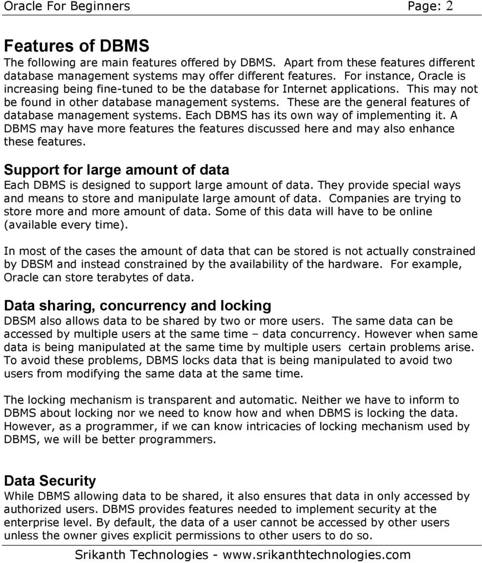 These are the general features of database management systems. Each DBMS has its own way of implementing it.