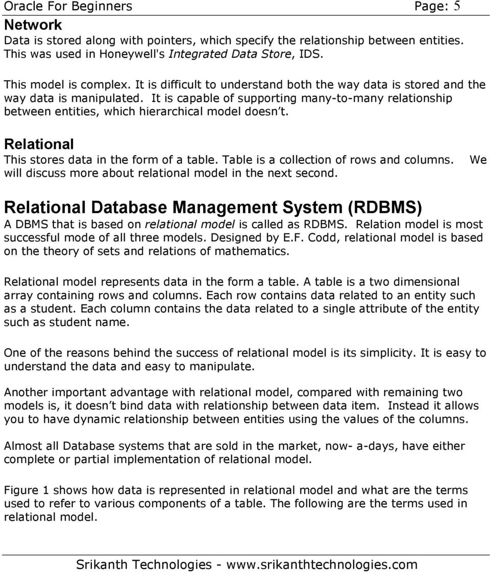 It is capable of supporting many-to-many relationship between entities, which hierarchical model doesn t. Relational This stores data in the form of a table. Table is a collection of rows and columns.