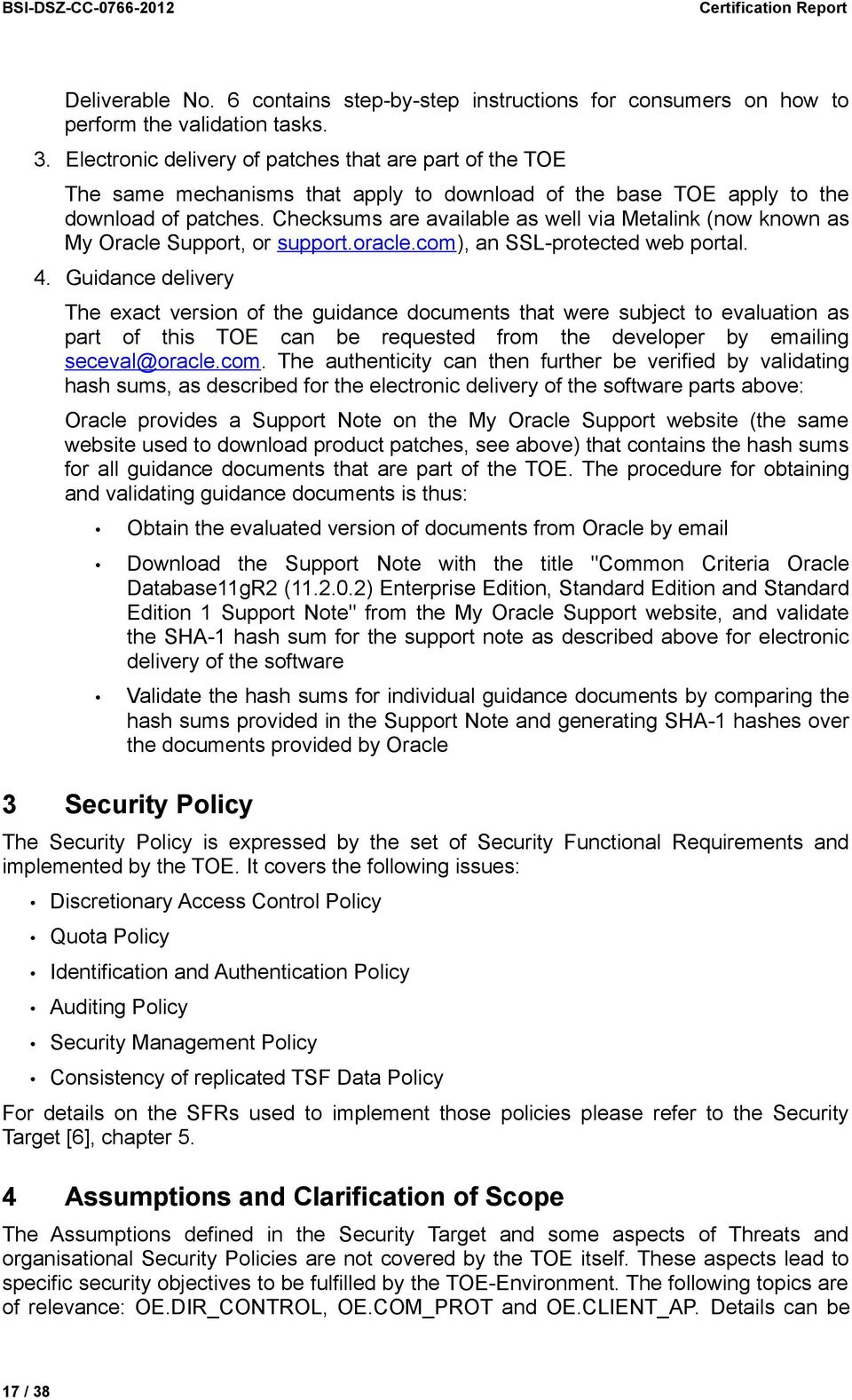 Checksums are available as well via Metalink (now known as My Oracle Support, or support.oracle.com), an SSL-protected web portal. 4.