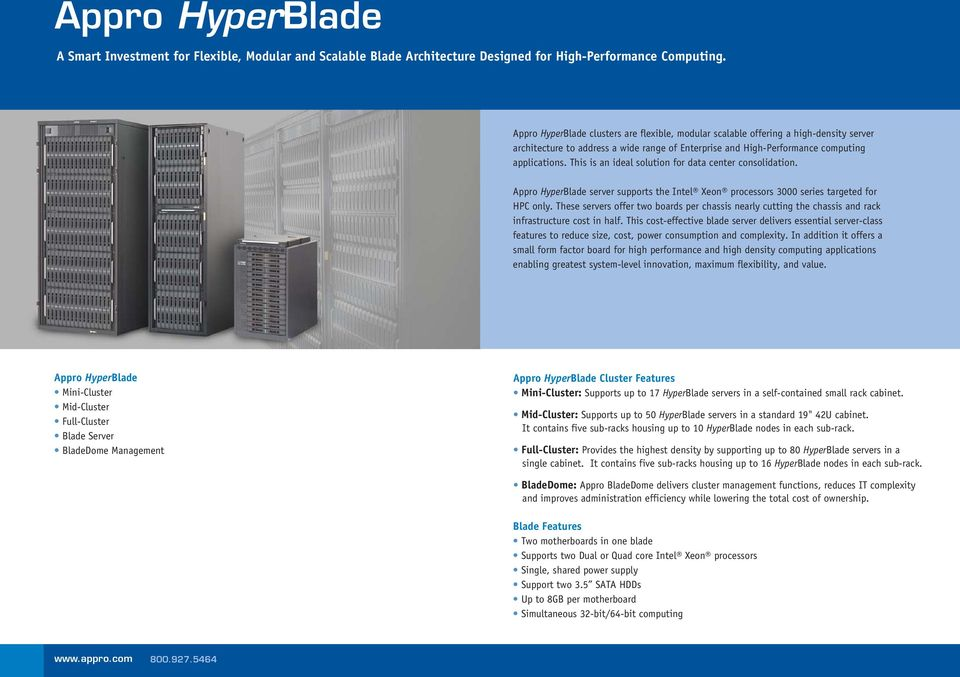 This is an ideal solution for data center consolidation. Appro HyperBlade server supports the Intel Xeon processors 3000 series targeted for HPC only.