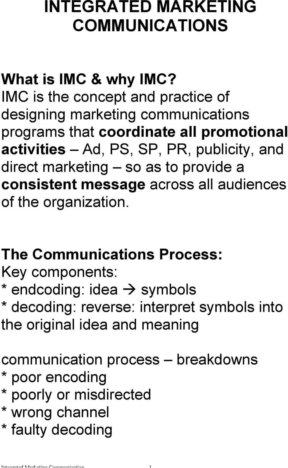 and direct marketing so as to provide a consistent message across all audiences of the organization.