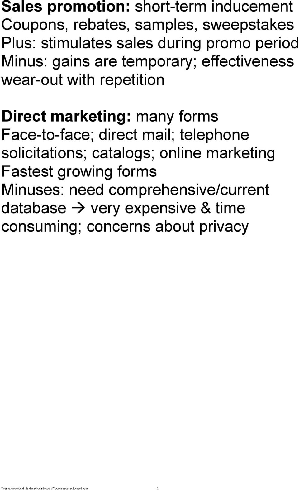 Face-to-face; direct mail; telephone solicitations; catalogs; online marketing Fastest growing forms Minuses: