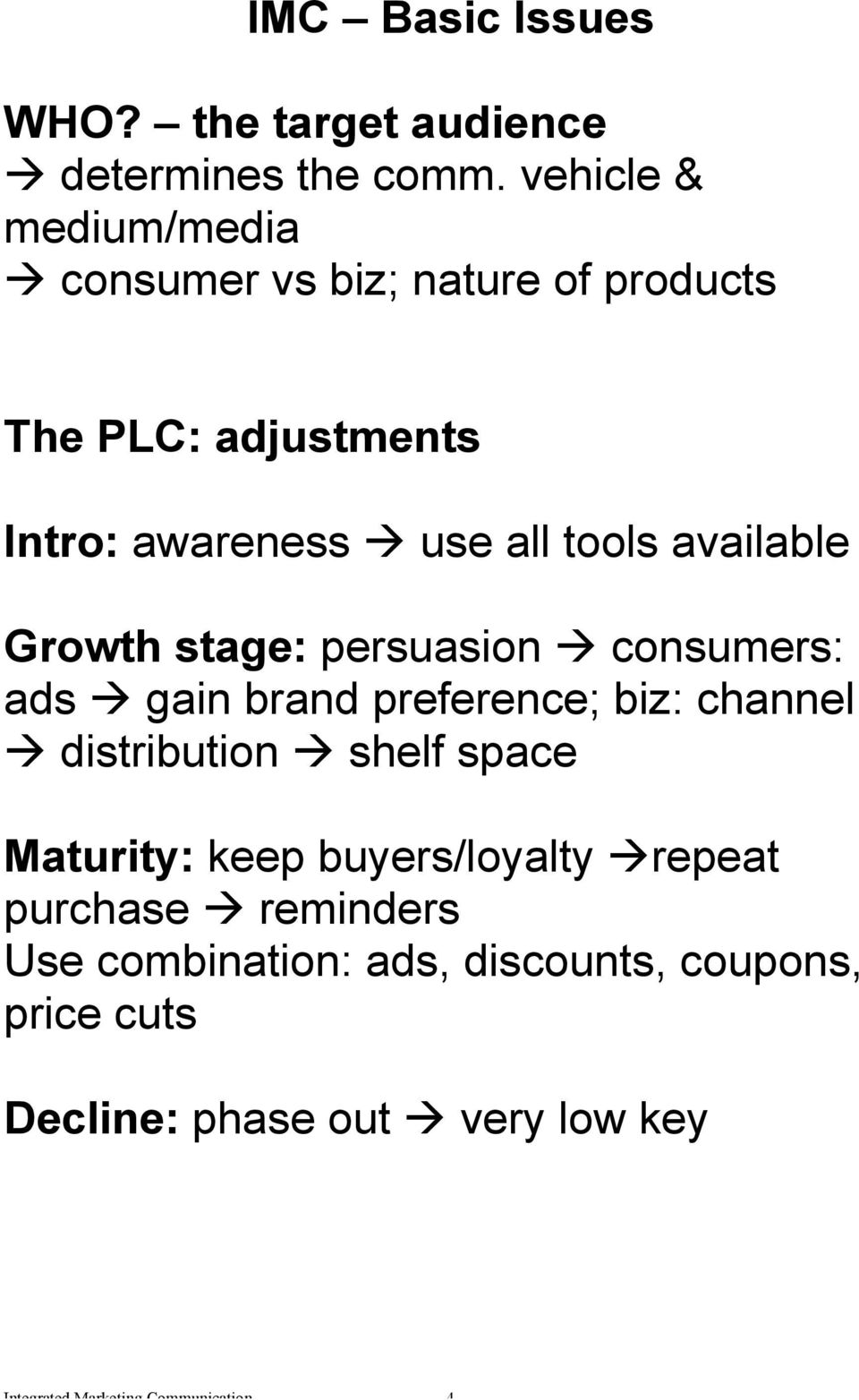 available Growth stage: persuasion consumers: ads gain brand preference; biz: channel distribution shelf space