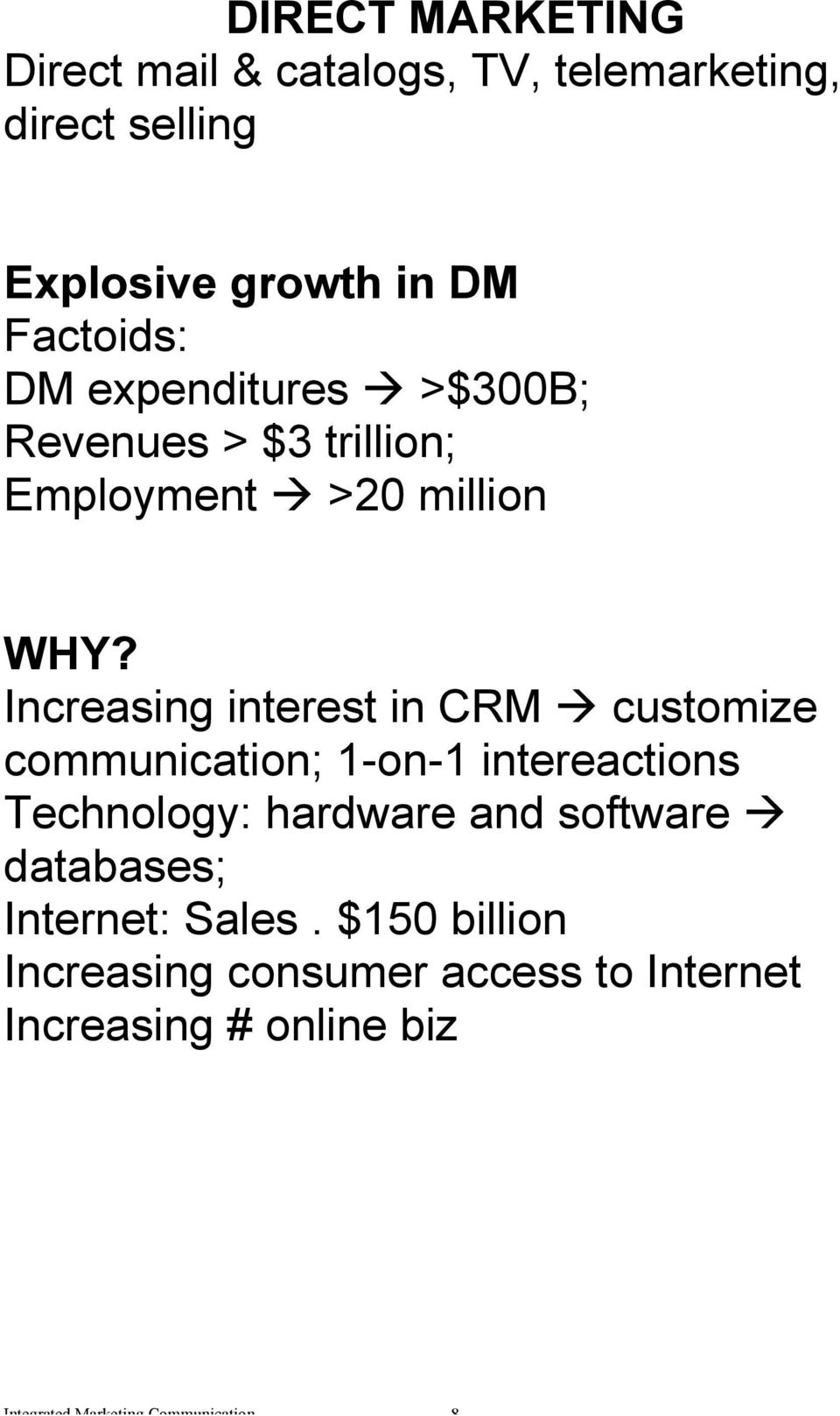 Increasing interest in CRM customize communication; 1-on-1 intereactions Technology: hardware and software