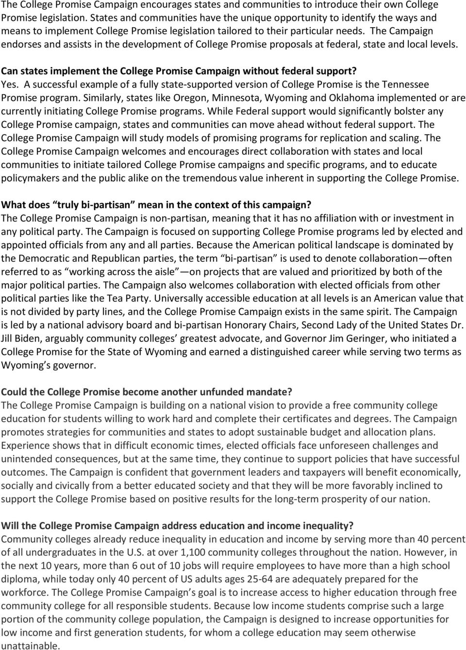 The Campaign endorses and assists in the development of College Promise proposals at federal, state and local levels. Can states implement the College Promise Campaign without federal support? Yes.