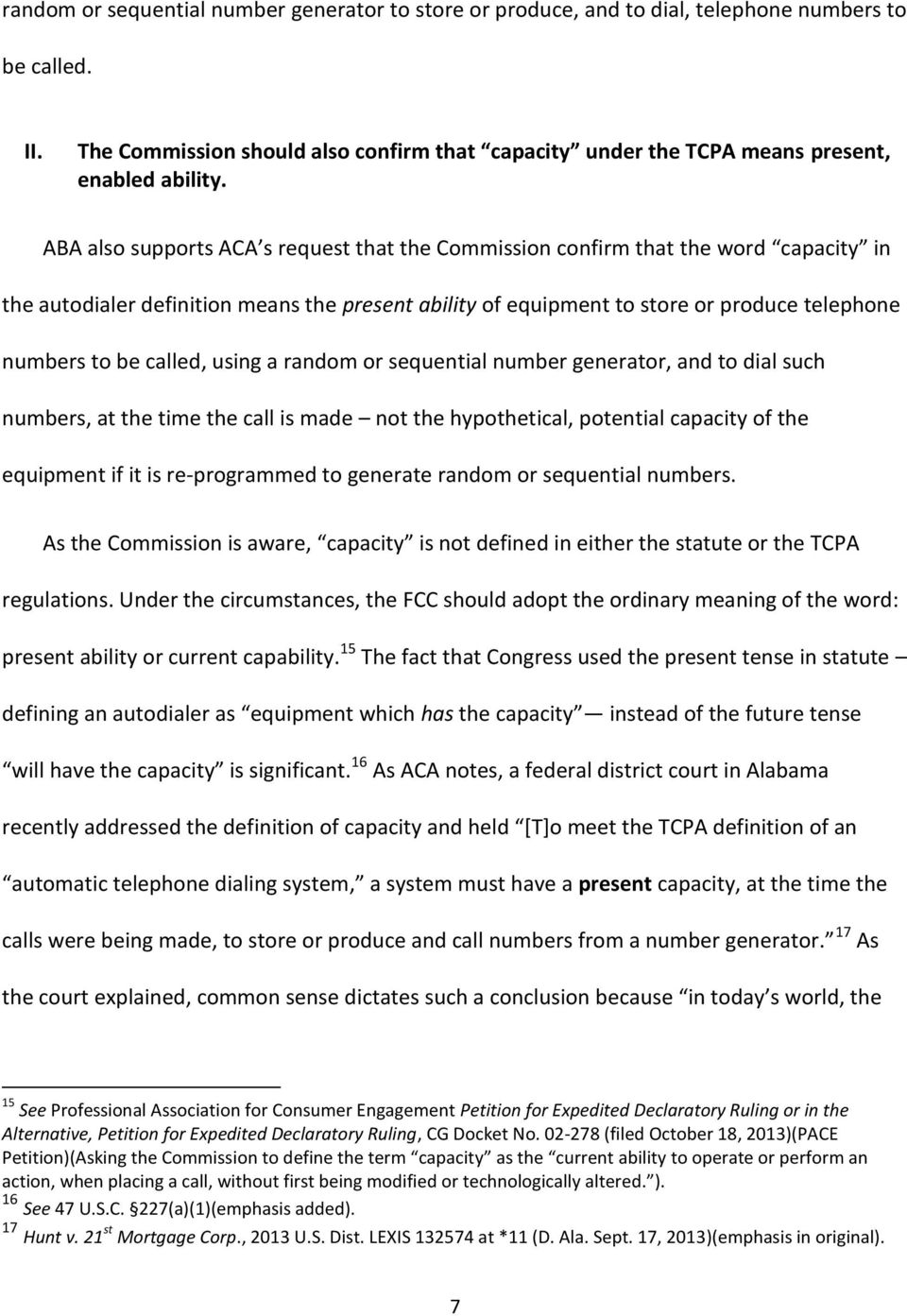 ABA also supports ACA s request that the Commission confirm that the word capacity in the autodialer definition means the present ability of equipment to store or produce telephone numbers to be