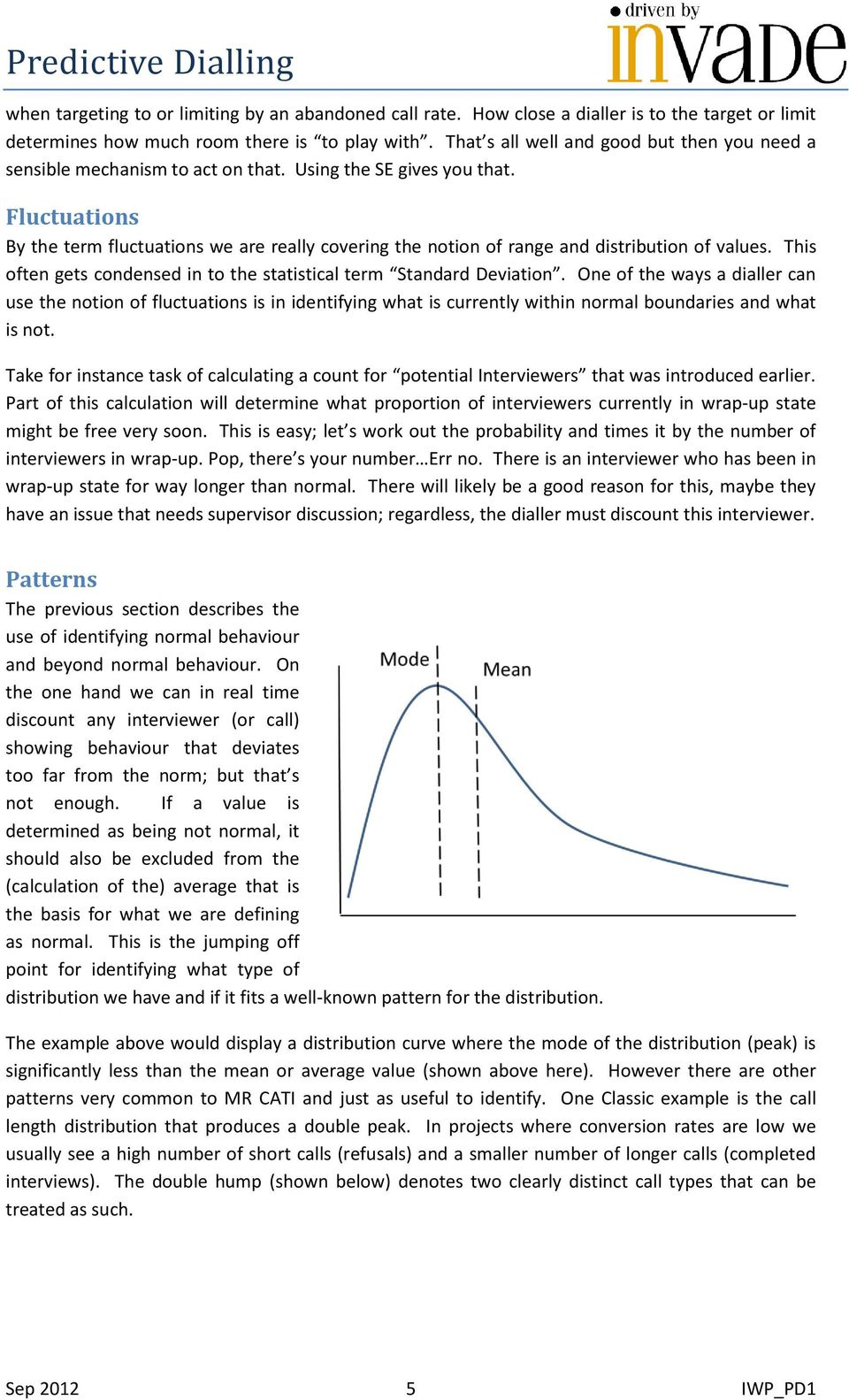 Fluctuations By the term fluctuations we are really covering the notion of range and distribution of values. This often gets condensed in to the statistical term Standard Deviation.