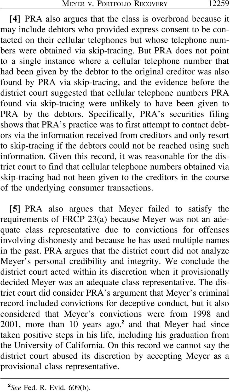 But PRA does not point to a single instance where a cellular telephone number that had been given by the debtor to the original creditor was also found by PRA via skip-tracing, and the evidence