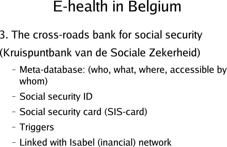 where, accessible by whom) Social security ID Social