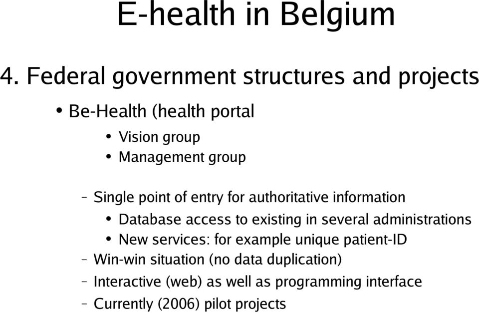 existing in several administrations New services: for example unique patient-id Win-win