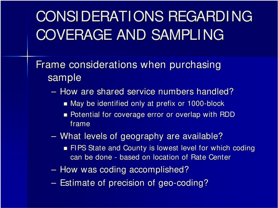 May be identified only at prefix or 1000-block Potential for coverage error or overlap with RDD frame What