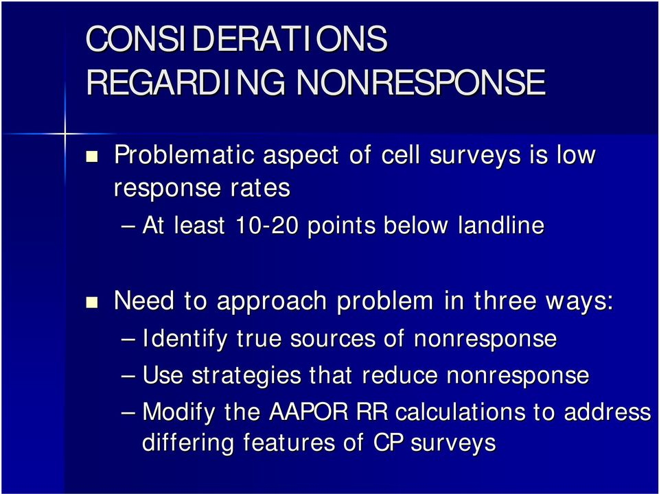 three ways: Identify true sources of nonresponse Use strategies that reduce