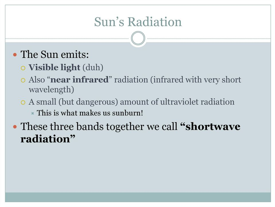 (but dangerous) amount of ultraviolet radiation This is what