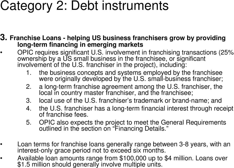 a long-term franchise agreement among the U.S. franchiser, the local in country master franchiser, and the franchisee; 3. local use of the U.S. franchiser s trademark or brand-name; and 4. the U.S. franchiser has a long-term financial interest through receipt of franchise fees.
