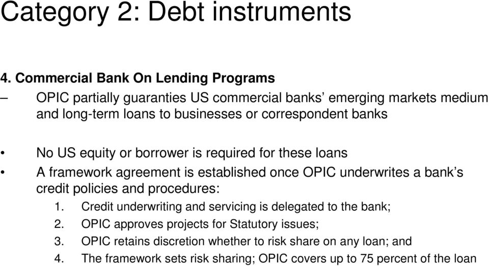 correspondent banks No US equity or borrower is required for these loans A framework agreement is established once OPIC underwrites a bank s credit