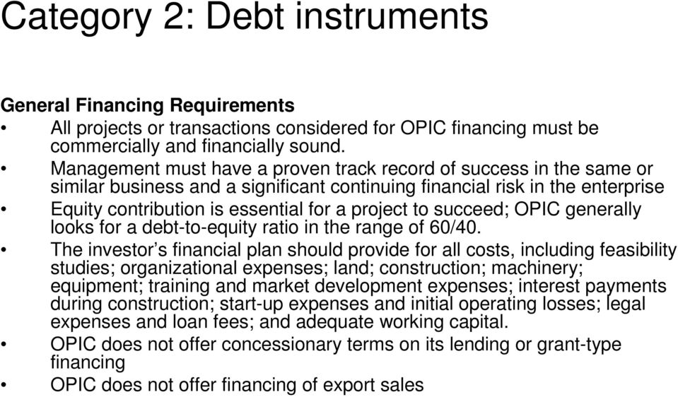 succeed; OPIC generally looks for a debt-to-equity ratio in the range of 60/40.
