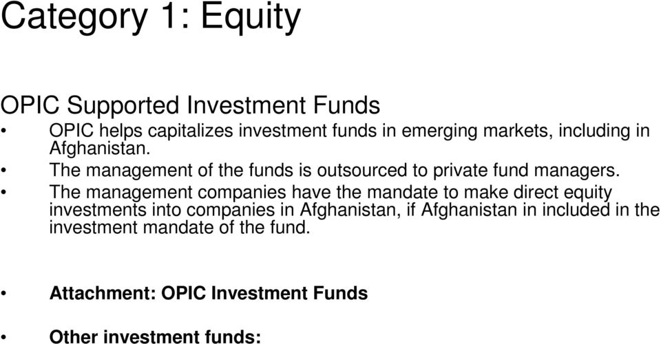 The management companies have the mandate to make direct equity investments into companies in Afghanistan,