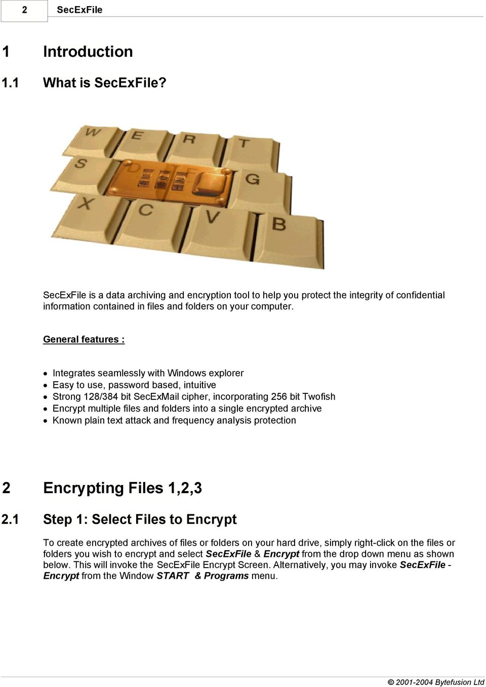 folders into a single encrypted archive Known plain text attack and frequency analysis protection 2 Encrypting Files 1,2,3 2.