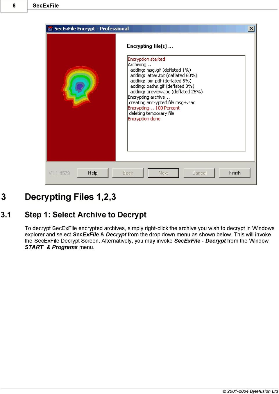 the archive you wish to decrypt in Windows explorer and select & Decrypt from the