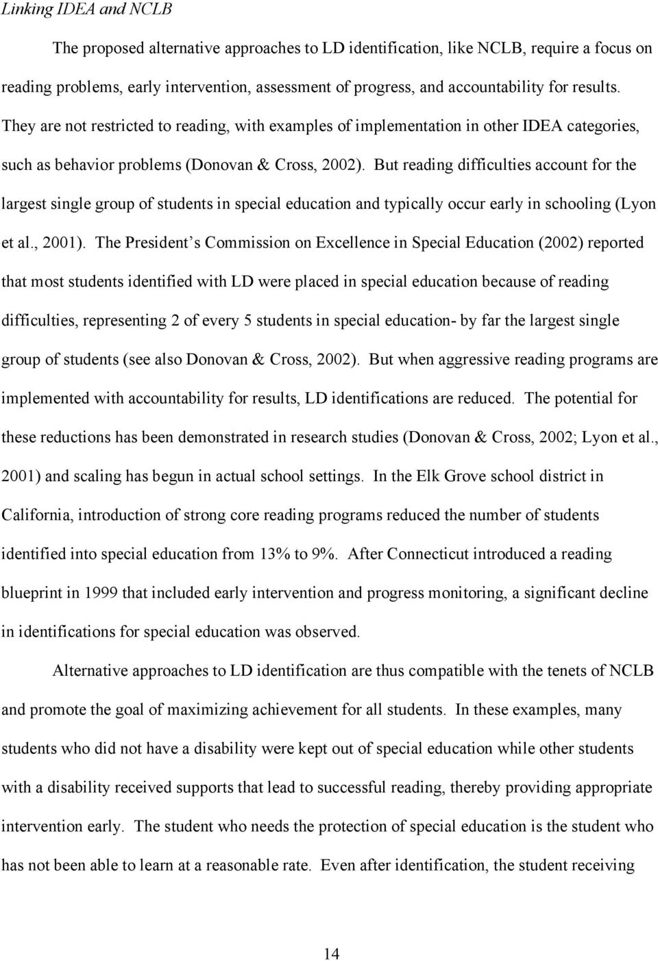 But reading difficulties account for the largest single group of students in special education and typically occur early in schooling (Lyon et al., 2001).
