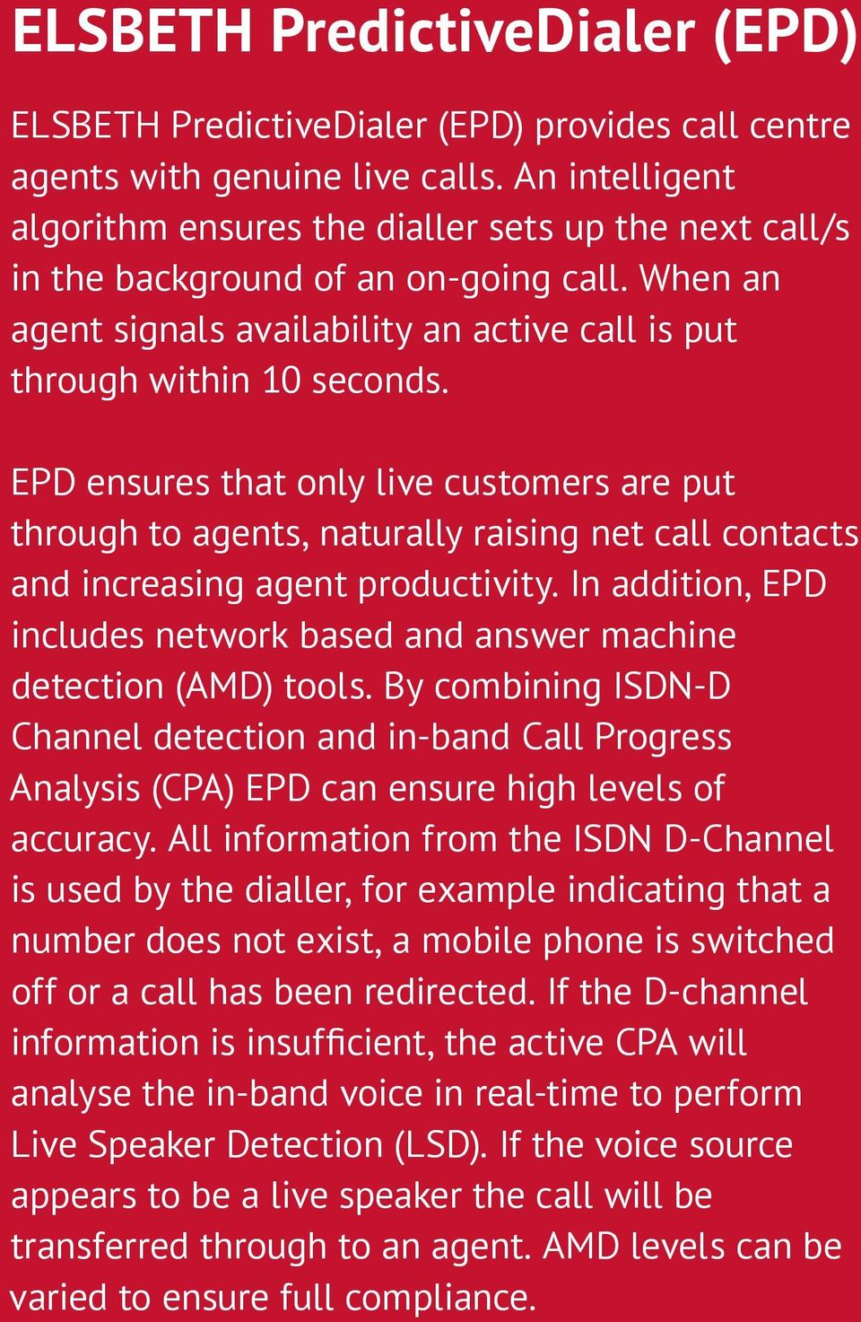 EPD ensures that only live customers are put through to agents, naturally raising net call contacts and increasing agent productivity.