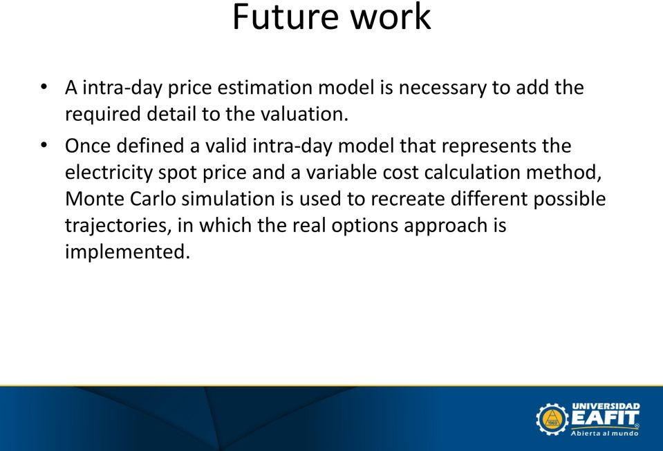 Once defined a valid intra-day model that represents the electricity spot price and a