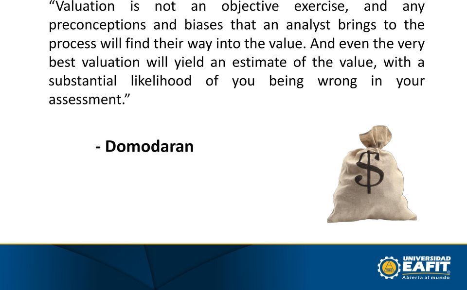 And even the very best valuation will yield an estimate of the value, with