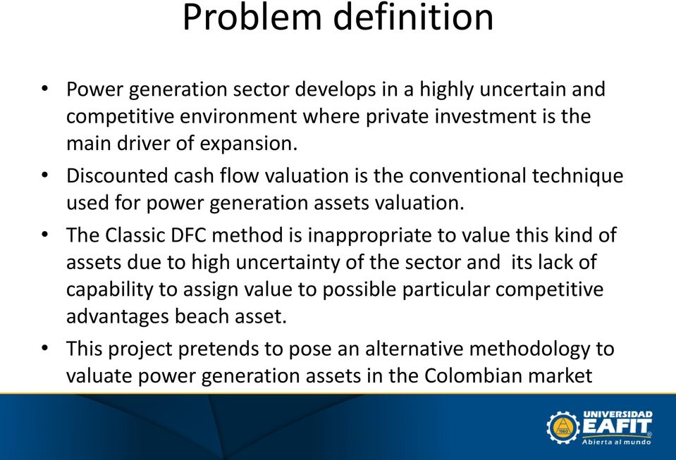 The Classic DFC method is inappropriate to value this kind of assets due to high uncertainty of the sector and its lack of capability to assign